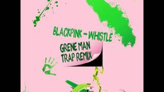 Download BLACKPINK - 휘파람(Whistle) 리믹스 [Grene Man Trap Remix] Mp3