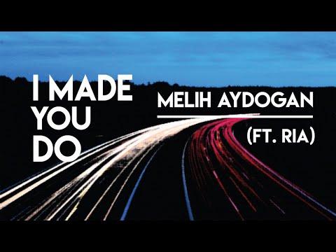 Melih Aydogan - I Made You Do (Ft.Ria) [Official Lyric Video]