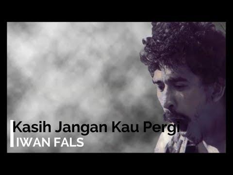 Iwan Fals - Kasih Jangan Kau Pergi + Lirik - Lagu Tidak Beredar