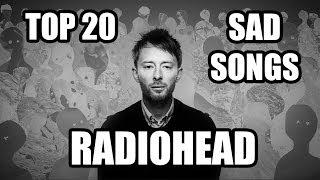TOP 20 RADIOHEAD SAD SONGS