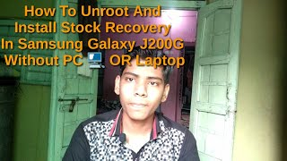 Unroot And Install Stock Recovery In Samsung Galaxy J200G Without PC Or Laptop