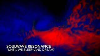 """Until We Sleep (and Dream)"" - Soulwave Resonance"