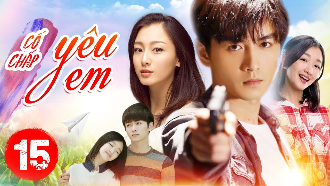 Phim Bộ Hay 2020 | CỐ CHẤP YÊU EM – Tập 15 | Phim Ngôn Tình Trung Quốc 2020