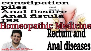 Homeopathic medicine for rectum and anal diseases | piles fissure fistula constipation and IBS