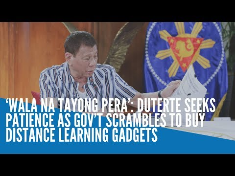 'Wala na tayong pera': Duterte seeks patience as gov't scrambles to buy distance learning gadgets