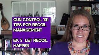 Gun Control 101 - Tips for Recoil Management (Ep. 5): Let Recoil Happen