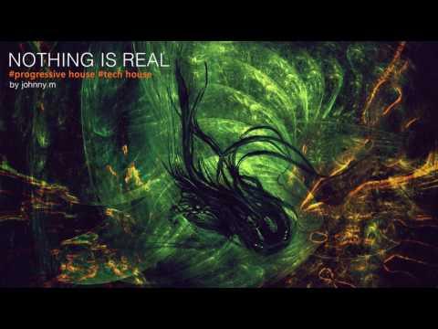 Nothing Is Real | Progressive House Set | 2017 Mixed By Johnny M
