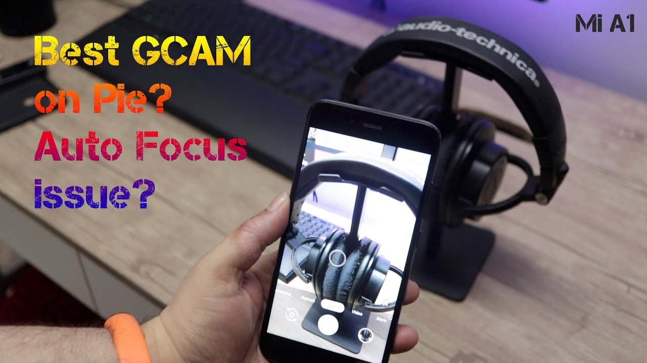 Mi A1 - Autofocus issue and Best GCAM for Android Pie?