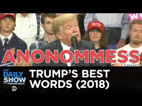 Trump's Best Words: 2018 Edition | The Daily Show