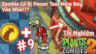 ✔Thí Nghiệm Plants Vs. Zombies 2 - #9 | Zombie Có Bị Power Toss Ném Bay Vào Nhà!??