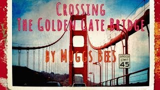 Crossing The Golden Gate Bridge [From both views of the Marin & Presidio Sides] by Muggs Bees