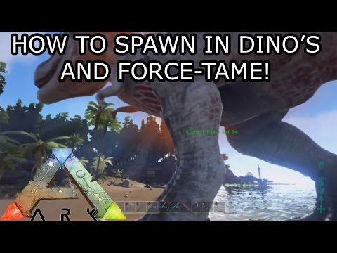 ARK: SURVIVAL EVOLVED - (CONSOLE) - HOW TO SPAWN IN DINO'S AND FORCE-TAME - (CONSOLE COMMANDS)