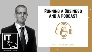Running a Business and a Podcast – Mike Mortlock