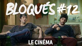 Bloqués #12 - Le cinéma