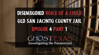 Disembodied Voice of a Child at the Old San Jacinto County Jail | Ghost Texas E4 Part 1
