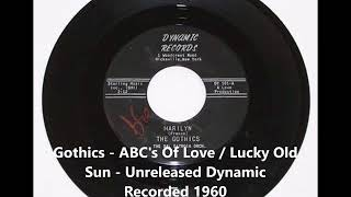 Gothics - ABC's Of Love / Lucky Old Sun - Unreleased Dynamic Recorded 1960
