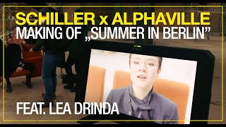 "SCHILLER x ALPHAVILLE: Making of ""SUMMER IN BERLIN"" // Featuring Lea Drinda"