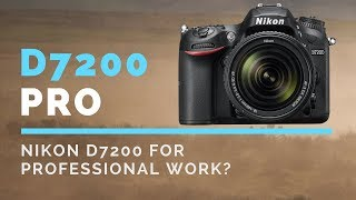 Can I Use a Nikon D7200 for PROFESSIONAL Photography Work?