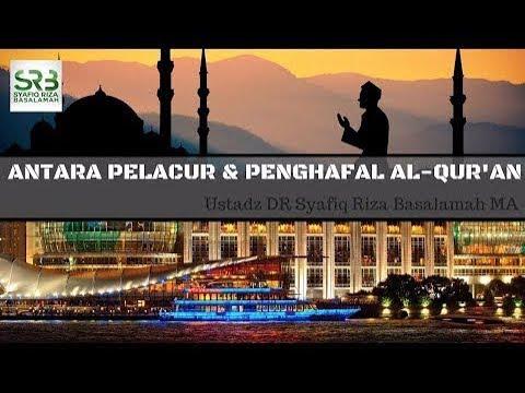 Antara Pelacur & Penghafal Al-Qur'an  -  Ustadz DR Syafiq Riza Basalamah MA