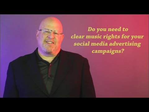 Do you need to clear music rights for your social media advertising campaigns?