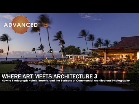Where Art Meets Architecture 3: How to Photograph Hotels, Resorts, and the Business of Photography