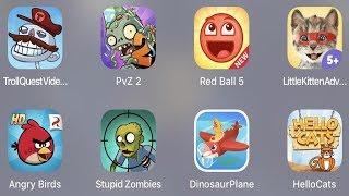 Troll Quest Video,PVZ 2,Red Ball 5,Little Kitten,Angry Birds,Stupid Zombies,Dino Plane,Hello Cat