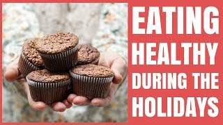 5 Tips for Eating Healthy During the Holidays / Healthy Hacks