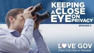 Love Gov: Keeping a Close Eye on Privacy (Ep. 5 of 5)