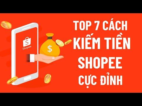 7 Cách kiếm tiền với Shopee | Cách kiếm tiền online từ Shopee