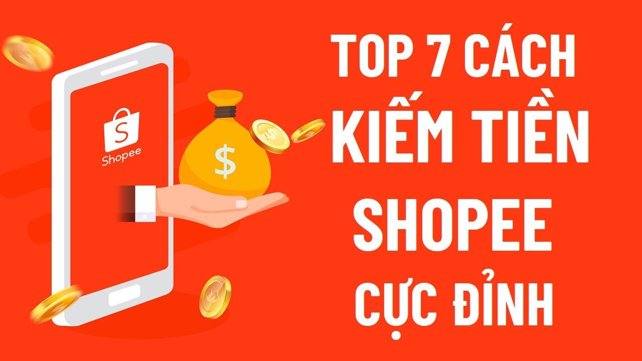 7 Cách kiếm tiền với Shopee   Cách kiếm tiền online từ Shopee
