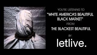 "letlive. - ""White America's Beautiful Black Market"" (Full Album Stream)"