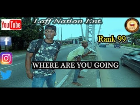 Where Are You Going_Laff Nation Ent._Rank 99(COMEDY VIDEO)