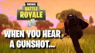 FORTNITE WHEN YOU HEAR A GUNSHOT