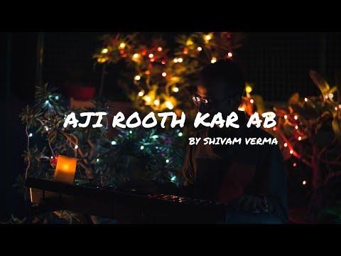 Aji Rooth Kar Ab Kahan Jayega (Unplugged) | Shivam Verma