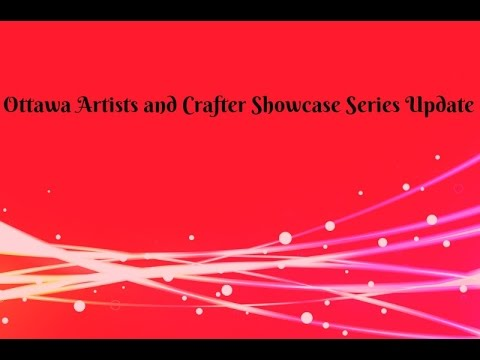 Ottawa Artists and Crafter Showcase Series Update