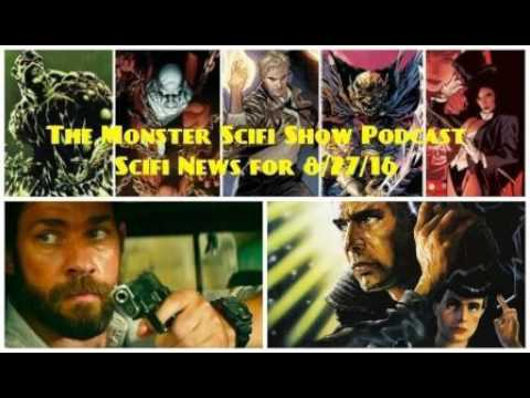 The Monster Scifi Show Podcast - Scifi News for 8/27/16