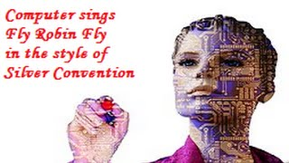 Computer sings Fly Robin Fly by Silver Convention - Vocaloid Sweet Ann & Avanna