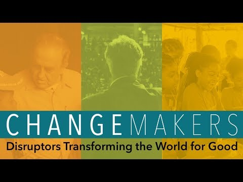 ChangeMakers: Disruptors Transforming the World for Good - Part One