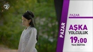 Aşka Yolculuk 14 Bölüm Fragmanı  29 Temmuz Pazar