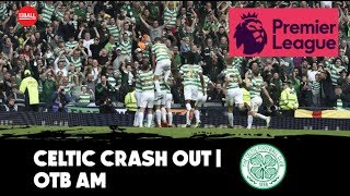 'Celtic would be relegated in the Premier league'   Champions League exit fallout