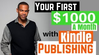 How To Make Your First $1000 With Kindle Publishing in 2019 | Kindle Publishing Tips