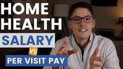 HOME HEALTH SALARY VS PER VISIT PAY