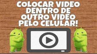 COMO COLOCAR UM VIDEO DENTRO DE OUTRO VIDEO PELO CELULAR