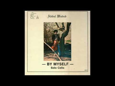 Abdul Wadud - By Myself: Solo Cello (Full Album)