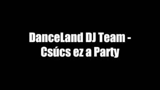 DanceLand DJ Team - Csúcs ez a Party