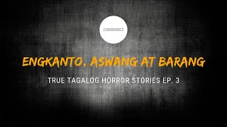 Scare Fest #3: Enkanto, Aswang at Barang (True Tagalog Horror Stories)