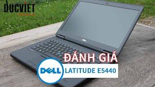 Laptop Dell Latitude e5440 Đánh Giá Đức Việt