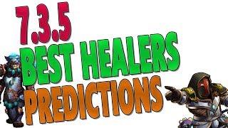 BEST HEALER CLASS PREDICTIONS 7.3.5 | Healer Rankings & Tier 21 Ranked | World of Warcraft: Legion