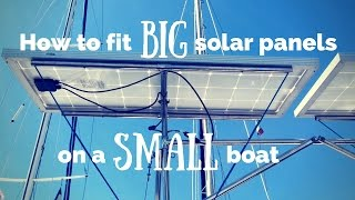 How to fit BIG solar panels on a SMALL boat