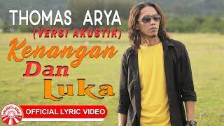Download Thomas Arya - Kenangan Dan Luka (Versi Akustik) [Official Lyric Video HD]